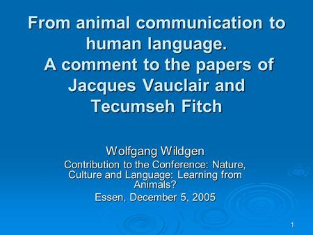 1 From animal communication to human language. A comment to the papers of Jacques Vauclair and Tecumseh Fitch Wolfgang Wildgen Contribution to the Conference: