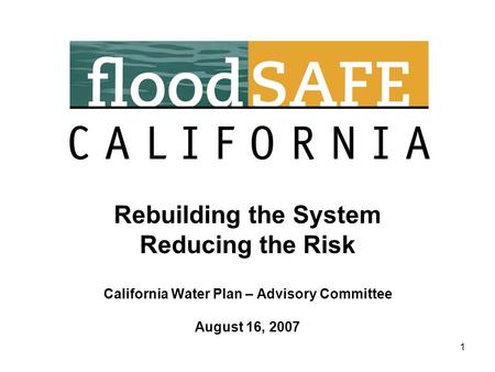 1 Rebuilding the System Reducing the Risk California Water Plan – Advisory Committee August 16, 2007.