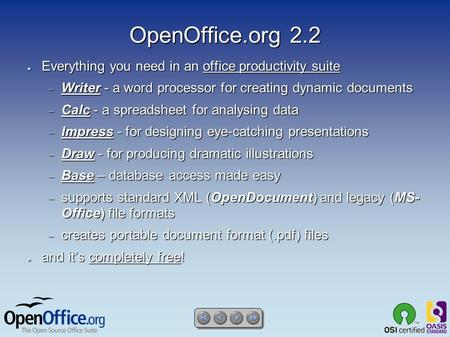 OpenOffice.org 2.2 ● Everything you need in an office productivity suite  Writer - a word processor for creating dynamic documents  Calc - a spreadsheet.