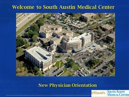Welcome to South Austin Medical Center New Physician Orientation.