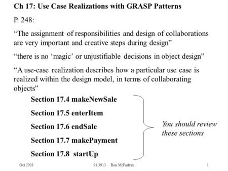"Oct 200391.3913 Ron McFadyen1 Ch 17: Use Case Realizations with GRASP Patterns P. 248: ""The assignment of responsibilities and design of collaborations."