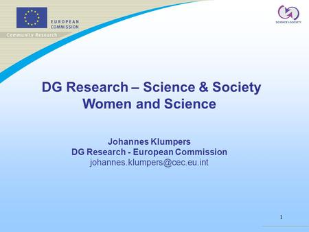 1 DG Research – Science & Society Women and Science Johannes Klumpers DG Research - European Commission