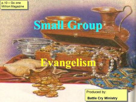 Small Group Evangelism Produced by: Battle Cry Ministry