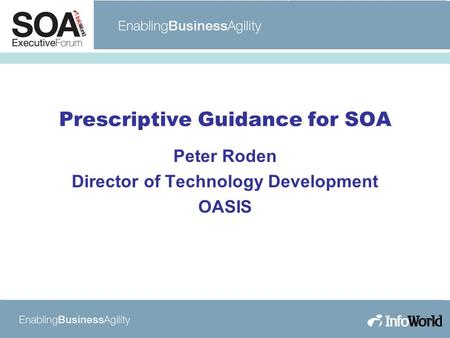 Prescriptive Guidance for SOA Peter Roden Director of Technology Development OASIS.