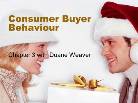 Consumer Buyer Behaviour Chapter 3 with Duane Weaver.