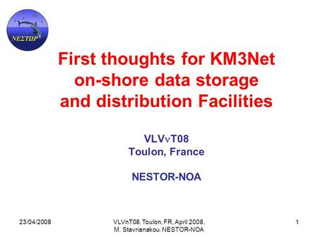 23/04/2008VLVnT08, Toulon, FR, April 2008, M. Stavrianakou, NESTOR-NOA 1 First thoughts for KM3Net on-shore data storage and distribution Facilities VLV.