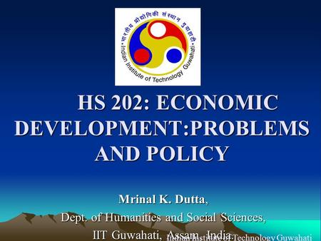 HS 202: ECONOMIC DEVELOPMENT:PROBLEMS AND POLICY