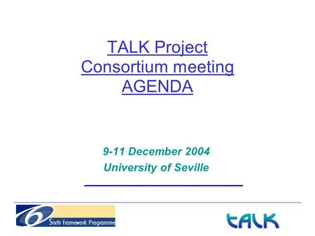 TALK Project Consortium meeting AGENDA 9-11 December 2004 University of Seville.