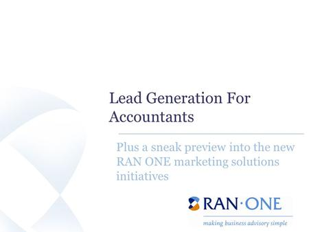 Lead Generation For Accountants Plus a sneak preview into the new RAN ONE marketing solutions initiatives.