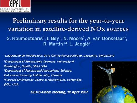 GEOS-Chem meeting, 12 April 2007 Preliminary results for the year-to-year variation in satellite-derived NOx sources S. Koumoutsaris 1, I. Bey 1, N. Moore.