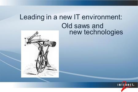Leading in a new IT environment: Old saws and new technologies.
