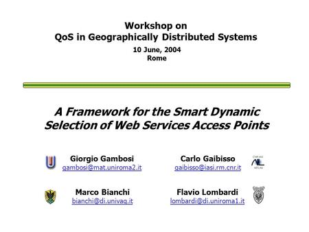 A Framework for the Smart Dynamic Selection of Web Services Access Points Marco Bianchi 10 June, 2004 Rome Workshop on QoS in Geographically.