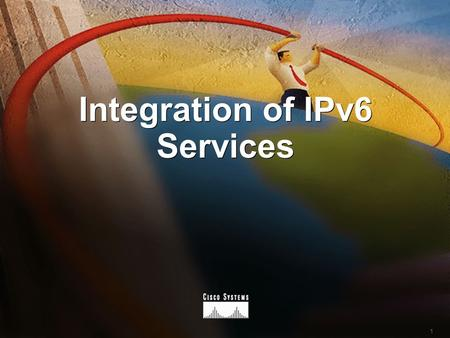 1 Integration of IPv6 Services. 2 www.cisco.com Integration of IPv6 Services The Ubiquitous Internet Large Address Space Auto-Configuration Enhanced Mobility.
