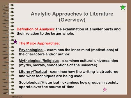 Analytic Approaches to Literature (Overview) Definition of Analysis: the examination of smaller parts and their relation to the larger whole. The Major.