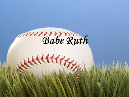 Babe Ruth. Background Born February 6 th, 1895 in Baltimore, Maryland Died August 16, 1948 Real name was George Herman Ruth.