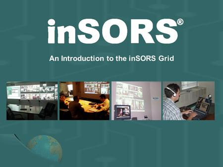 An Introduction to the inSORS Grid. Total Market Customer Sectors RESEARCH – Universities and National Labs COMMERCIAL-Energy, Hi-Tech, Medical GOVERNMENT-Research,