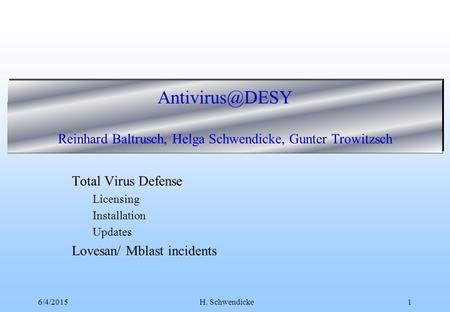 6/4/2015H. Schwendicke1 Reinhard Baltrusch, Helga Schwendicke, Gunter Trowitzsch Total Virus Defense Licensing Installation Updates Lovesan/