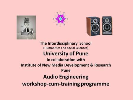 The Interdisciplinary School (Humanities and Social Sciences) University of Pune In collaboration with Institute of New Media Development & Research Pune.