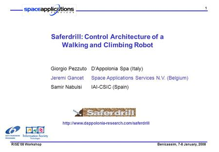 1 Saferdrill: Control Architecture of a Walking and Climbing Robot Benicassim, 7-8 January, 2008RISE'08 Workshop Giorgio PezzutoD'Appolonia Spa (Italy)