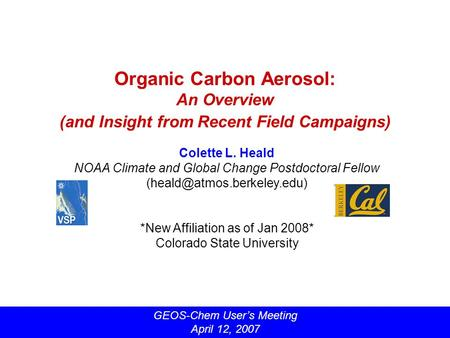Organic Carbon Aerosol: An Overview (and Insight from Recent Field Campaigns) Colette L. Heald NOAA Climate and Global Change Postdoctoral Fellow