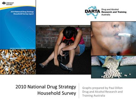 Graphs prepared by Paul Dillon Drug and Alcohol Research and Training Australia 2010 National Drug Strategy Household Survey.