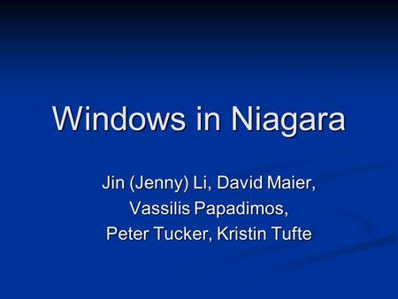 Windows in Niagara Jin (Jenny) Li, David Maier, Vassilis Papadimos, Peter Tucker, Kristin Tufte.