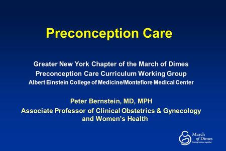 Preconception Care Greater New York Chapter of the March of Dimes Preconception Care Curriculum Working Group Albert Einstein College of Medicine/Montefiore.