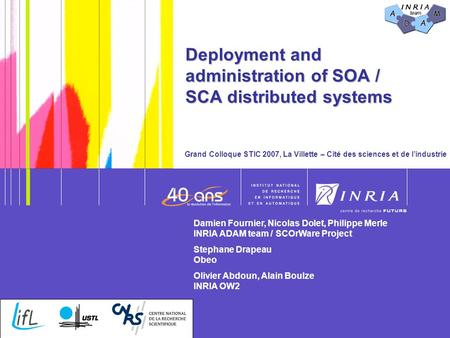 Deployment and administration of SOA / SCA distributed systems Grand Colloque STIC 2007, La Villette – Cité des sciences et de l'industrie Damien Fournier,