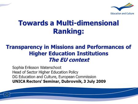 Towards a Multi-dimensional Ranking: Transparency in Missions and Performances of Higher Education Institutions The EU context Sophia Eriksson Waterschoot.