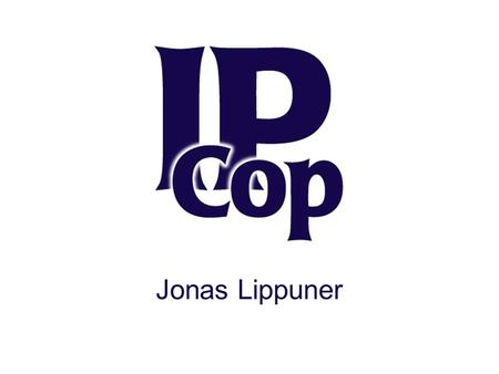 Jonas Lippuner. Overview IPCop  Introduction  Network Structure  Services  Addons Installing IPCop on a SD card  Hardware  Installation.