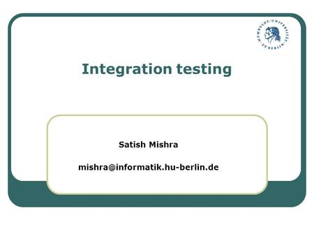 Integration testing Satish Mishra