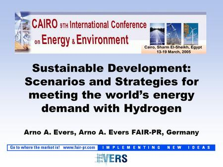 Sustainable Development: Scenarios and Strategies for meeting the world's energy demand with Hydrogen Arno A. Evers, Arno A. Evers FAIR-PR, Germany.