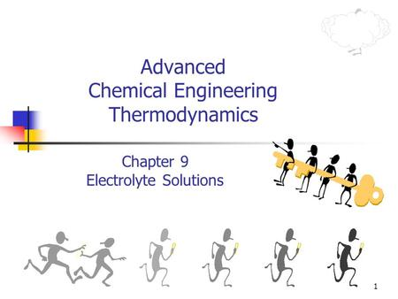 1 Advanced Chemical Engineering Thermodynamics Chapter 9 Electrolyte Solutions.