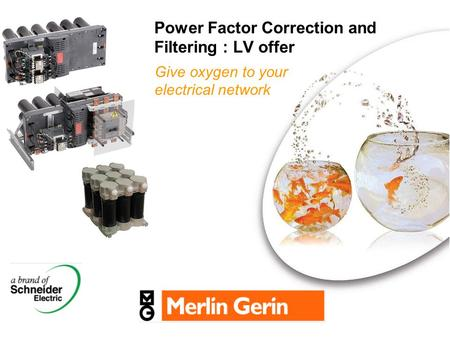 Power Factor Correction and Filtering : LV offer Give oxygen to your electrical network.