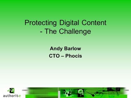 Protecting Digital Content - The Challenge Andy Barlow CTO – Phocis.