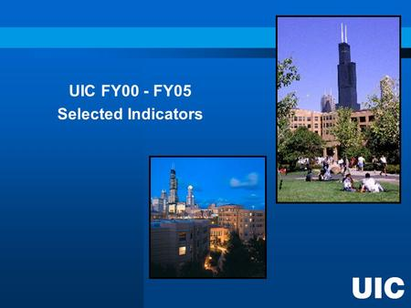 UIC FY00 - FY05 Selected Indicators. Budget Research Federal Research Rank FY03 = 47th FY02 = 48th FY01 = 48th FY00 = 52nd FY99 = 58th.