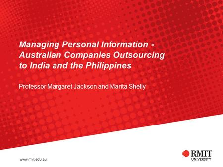Managing Personal Information - Australian Companies Outsourcing to India and the Philippines Professor Margaret Jackson and Marita Shelly.
