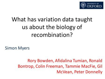 What has variation data taught us about the biology of recombination? Rory Bowden, Afidalina Tumian, Ronald Bontrop, Colin Freeman, Tammie MacFie, Gil.