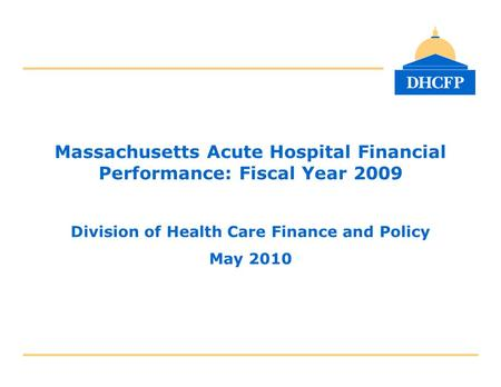 Massachusetts Acute Hospital Financial Performance: Fiscal Year 2009 Division of Health Care Finance and Policy May 2010.