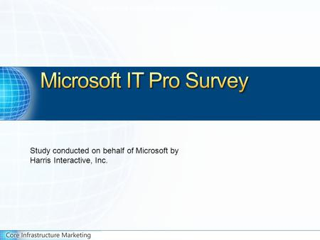 Study conducted on behalf of Microsoft by Harris Interactive Inc. Study conducted on behalf of Microsoft by Harris Interactive, Inc. Study conducted on.