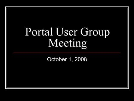 Portal User Group Meeting October 1, 2008. Agenda Video Production Presentation External Video Hosting Overview WebTrends Update Migration Status Update.