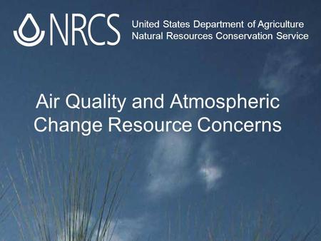 Air Quality and Atmospheric Change Resource Concerns United States Department of Agriculture Natural Resources Conservation Service.