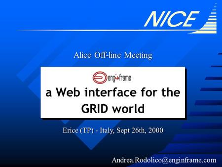 a Web interface for the GRID world Alice Off-line Meeting Erice (TP) - Italy, Sept 26th, 2000.