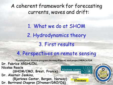 A coherent framework for forecasting currents, waves and drift: 1. What we do at SHOM 2. Hydrodynamics theory 3. First results 4. Perspectives on remote.