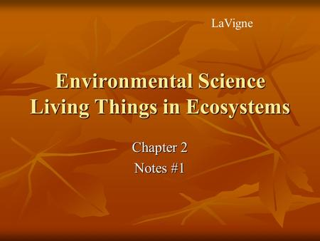 Environmental Science Living Things in Ecosystems Chapter 2 Notes #1 LaVigne.