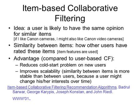 Item-based Collaborative Filtering Idea: a user is likely to have the same opinion for similar items [if I like Canon cameras, I might also like Canon.