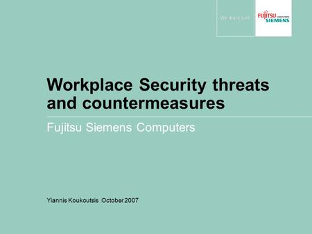 Workplace Security threats and countermeasures Fujitsu Siemens Computers Yiannis Koukoutsis October 2007.