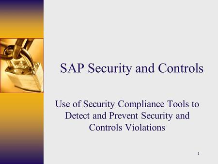 1 SAP Security and Controls Use of Security Compliance Tools to Detect and Prevent Security and Controls Violations.