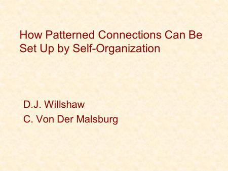 How Patterned Connections Can Be Set Up by Self-Organization D.J. Willshaw C. Von Der Malsburg.