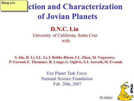 Detection and Characterization of Jovian Planets D.N.C. Lin University of California, Santa Cruz with Exo Planet Task Force National Science Foundation.